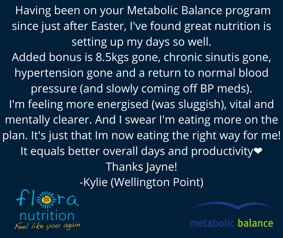 Kylie's testimonial for Metabolic Balance Program provided by Jayne Mossop at Flora Nutrition